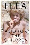 Acid For the Children - Flea (Trade Paperback)