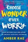 Choose Wonder over Worry - Amber Rae (Paperback)