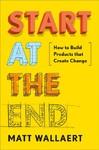 Start at the End - Matt Wallaert (Hardcover)