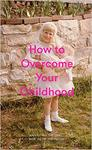 How To Overcome Your Childhood - The School Of Life (Hardcover)
