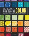 The Quilter's Field Guide to Color - Rachel Hauser (Paperback)