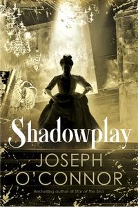 Shadowplay - Joseph O'Connor (Hardcover) - Cover