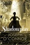 Shadowplay - Joseph O'Connor (Hardcover)