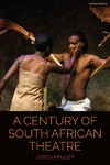 A Century Of South African Theatre - Loren Kruger (Paperback)