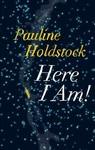 Here I Am! - Pauline Holdstock (Paperback)