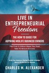 Live in Entrepreneurial Freedom - Charles M. Alexander (Hardcover)