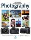 Complete Beginners Guide to Photography (Hardcover)
