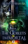 The Goblets Immortal - Beth Overmyer (Paperback)