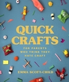 Quick Crafts For Parents Who Think They Hate Craft - Emma Scott-Child (Hardcover)