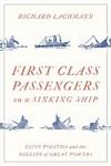 First Class Passengers On A Sinking Ship - Richard Lachmann (Hardcover)
