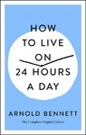 How To Live On 24 Hours A Day - Arnold Bennett (Paperback)