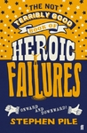 Not Terribly Good Book of Heroic Failures - Stephen Pile (Paperback)