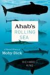 The Ahab's Rolling Sea - Richard J. King (Hardcover)