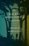 The Man Who Never Stopped Sleeping - Aharon Appelfeld (Paperback)