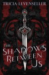 The Shadows Between Us - Tricia Levenseller (Hardcover)