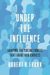 Under The Influence - Robert H. Frank (Hardcover)