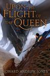 Upon the Flight of the Queen - Howard Andrew Jones (Hardcover)