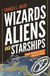 Wizards, Aliens, And Starships - Charles L. Adler (Paperback)