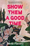 Show Them A Good Time - Nicole Flattery (Hardcover)