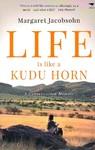 Life Is Like a Kudu Horn - Margaret Jacobsohn (Paperback)
