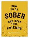 How to Be Sober and Keep Your Frien - Everett  Flic (Hardcover)