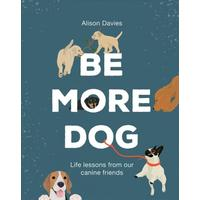 Be More Dog - Alison Davies (Hardcover)
