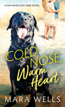 Cold Nose, Warm Heart - Mara Wells (Paperback)