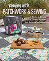 Playing with Patchwork & Sewing: 6 Blocks in 3 Sizes, 18 Exciting Projects, Skill-Building Techniques - Nicole Calver (Paperback)