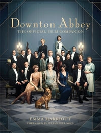 Downton Abbey : The Official Film Companion - Emma Marriott (Hardcover)
