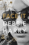Face It : A Memoir - Debbie Harry (Hardcover)