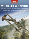 We Killed Yamamoto: The Long-Range P-38 Assassination of the Man Behind Pearl Harbor, Bougainville 1943 - Si Sheppard (Paperback)