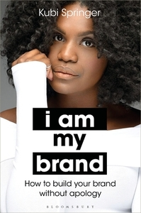 I Am My Brand: How to Build Your Brand Without Apology - Kubi Springer (Hardcover) - Cover