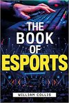 The Book Of Esports - William Collis (Hardcover)
