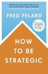 How to Be Strategic - Fred Pelard (Trade Paperback)
