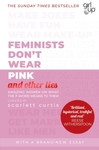Feminists Don't Wear Pink (and other lies) - Scarlett Curtis (Paperback)