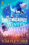 Christmasaurus and Winter Witch - Tom Fletcher (Paperback)