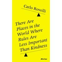 There Are Places in the World Where Rules Are Less Important Than Kindness - Carlo Rovelli (Hardback)
