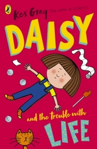 Daisy and the Trouble with Life - Kes Gray (Paperback) - Cover