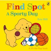 Find Spot: Sporty Day - Eric Hill (Board Book)