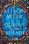 Queens Of The Crusades - Alison Weir (Paperback)
