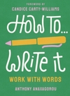 How To Write It: Work with Words - Anthony Anaxagorou (Paperback)