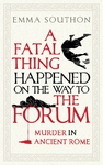 A Fatal Thing Happened On the Way to the Forum - Emma Southon (Hardcover)