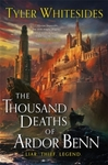 Thousand Deaths of Ardor Benn - Tyler Whitesides (Paperback)