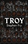 Troy: Our Greatest Story Retold - Stephen Fry (Hardcover)