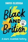Black and British: a Short, Essential History - David Olusoga (Paperback)