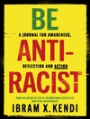 Be Antiracist : a Journal For Awareness, Reflection and Action - Ibram X. Kendi (Paperback)