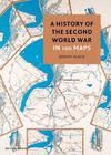 A History of the Second World War In 100 Maps - Jeremy Black (Hardcover)