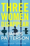 Three Women Disappear - James Patterson (Hardcover)