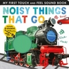 Noisy Things That Go - Libby Walden (Hardcover)