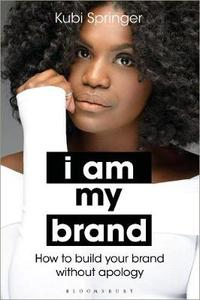 I Am My Brand: How to Build Your Brand Without Apology - Kubi Springer (Paperback) - Cover